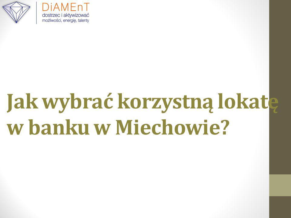 Jak wybrać korzystną lokatę w banku w Miechowie