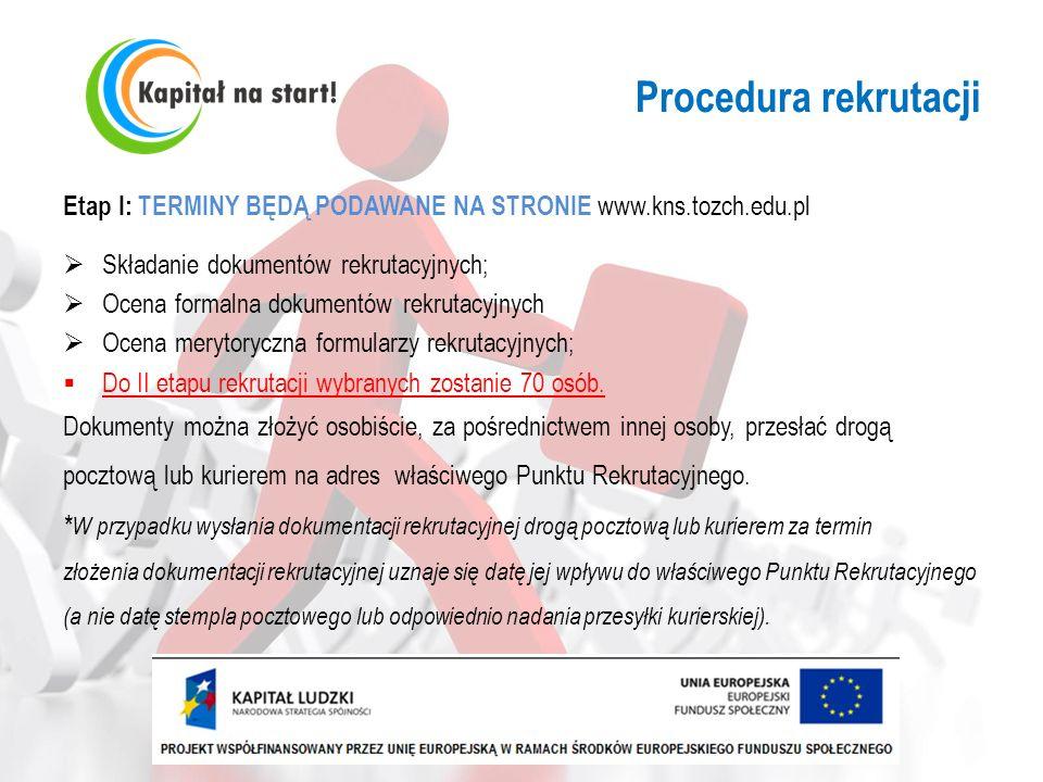 Procedura rekrutacjiEtap I: TERMINY BĘDĄ PODAWANE NA STRONIE www.kns.tozch.edu.pl. Składanie dokumentów rekrutacyjnych;