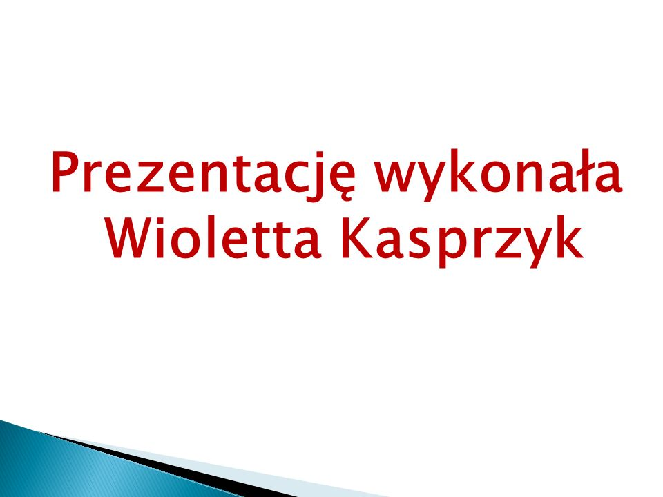 Prezentację wykonała Wioletta Kasprzyk