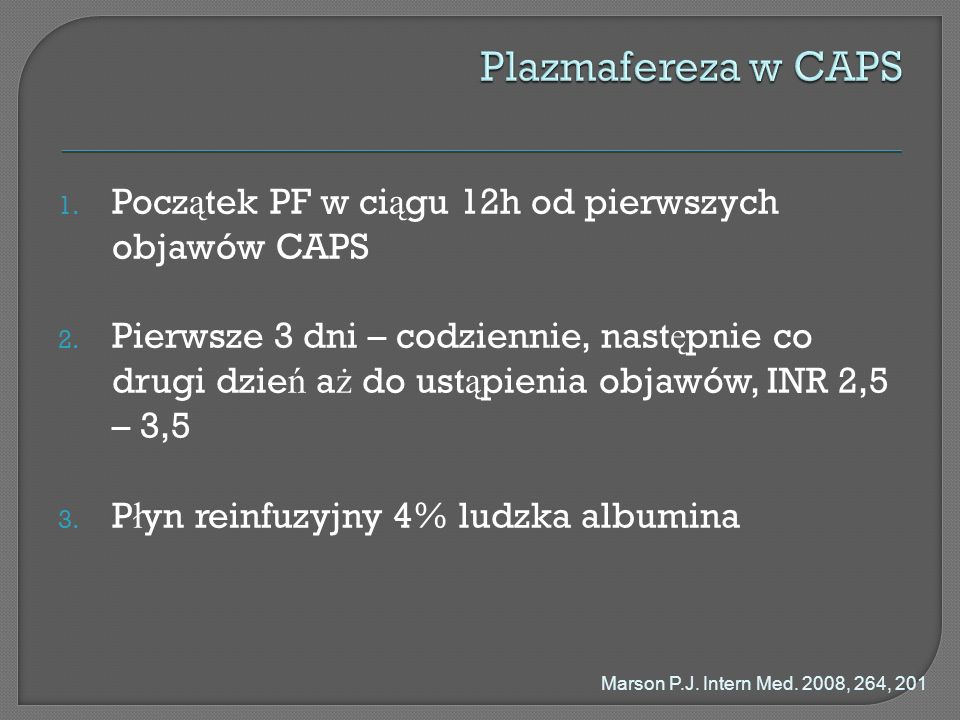Plazmafereza w CAPS Początek PF w ciągu 12h od pierwszych objawów CAPS
