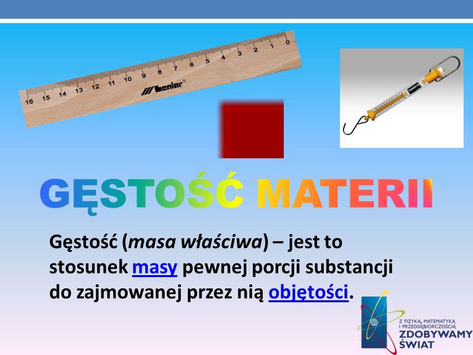 GĘSTOŚĆ MATERII Gęstość (masa właściwa) – jest to stosunek masy pewnej porcji substancji do zajmowanej przez nią objętości.