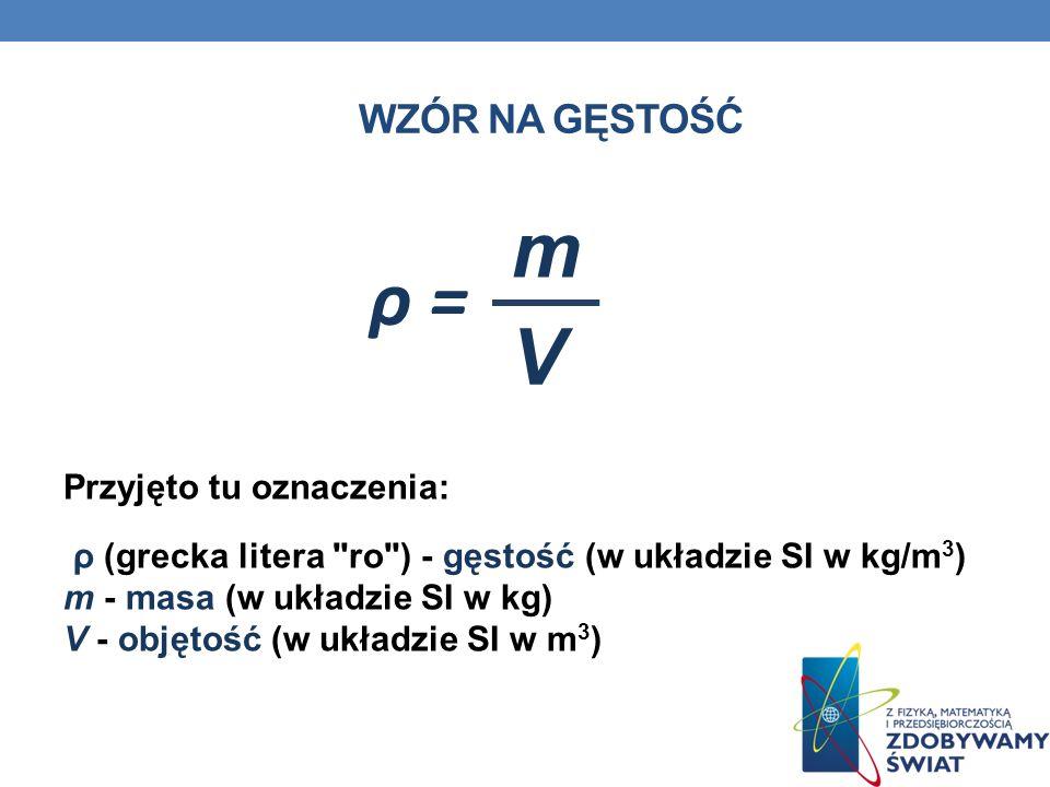 Wzór na gęstość m. ρ = V.