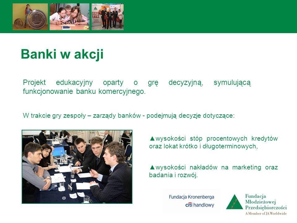 Banki w akcji Projekt edukacyjny oparty o grę decyzyjną, symulującą funkcjonowanie banku komercyjnego.