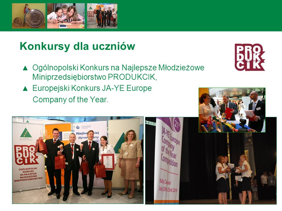 Konkursy dla uczniów Ogólnopolski Konkurs na Najlepsze Młodzieżowe Miniprzedsiębiorstwo PRODUKCIK, Europejski Konkurs JA-YE Europe.