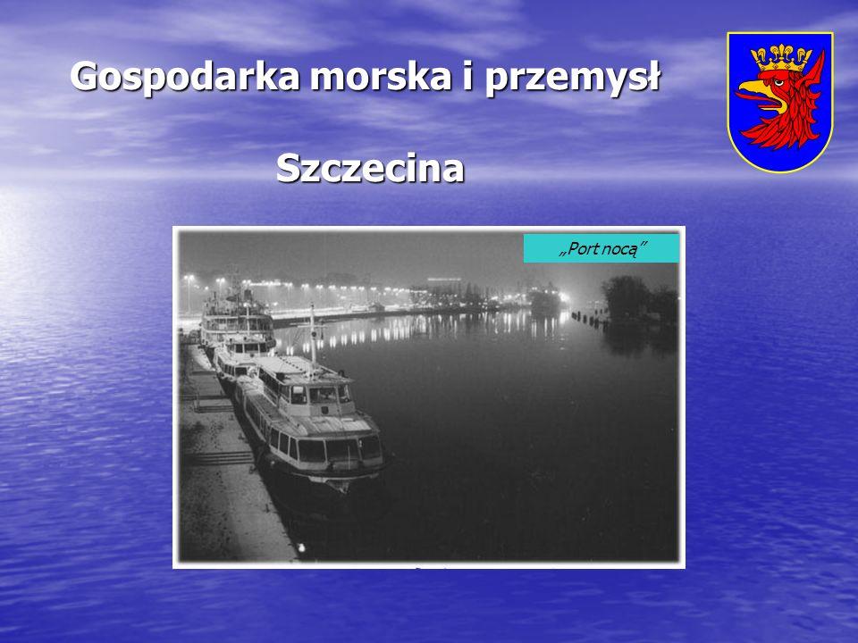 Gospodarka morska i przemysł Szczecina