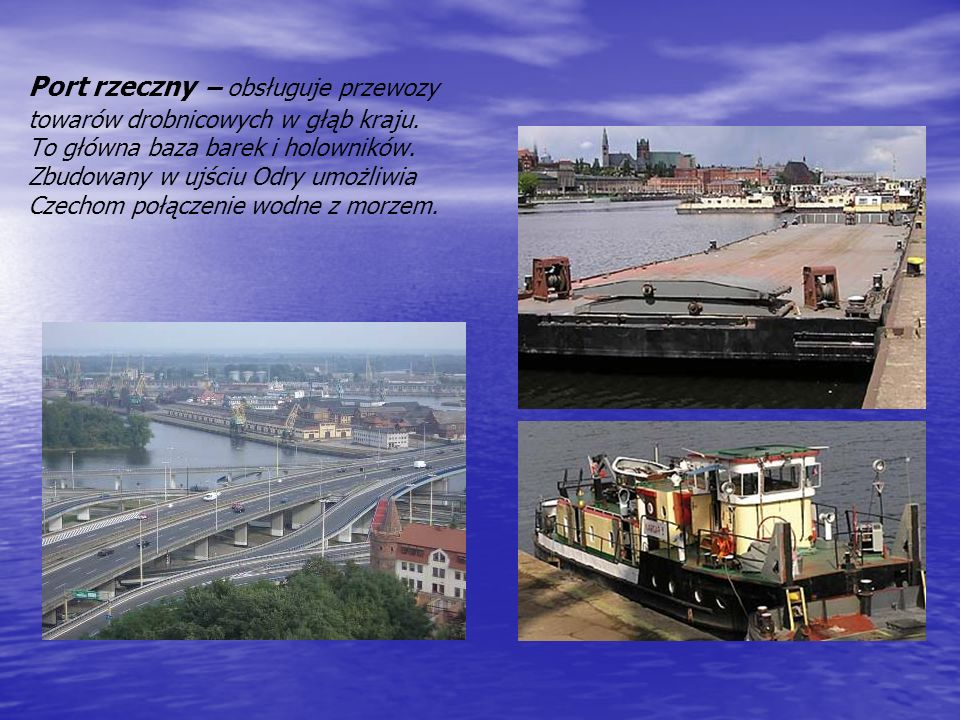 Port rzeczny – obsługuje przewozy towarów drobnicowych w głąb kraju