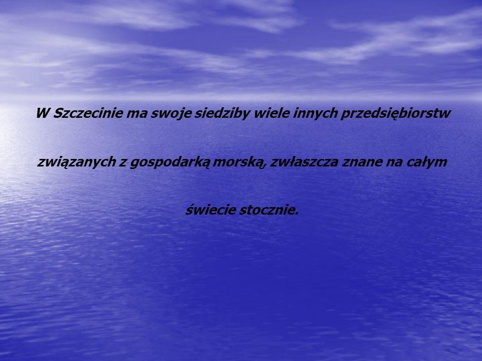 W Szczecinie ma swoje siedziby wiele innych przedsiębiorstw związanych z gospodarką morską, zwłaszcza znane na całym świecie stocznie.