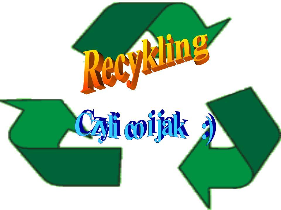 Recykling Czyli co i jak :)