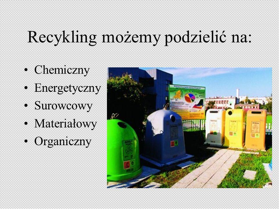 Recykling możemy podzielić na: