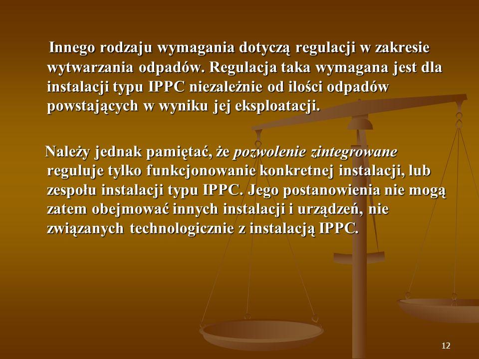 Innego rodzaju wymagania dotyczą regulacji w zakresie wytwarzania odpadów. Regulacja taka wymagana jest dla instalacji typu IPPC niezależnie od ilości odpadów powstających w wyniku jej eksploatacji.