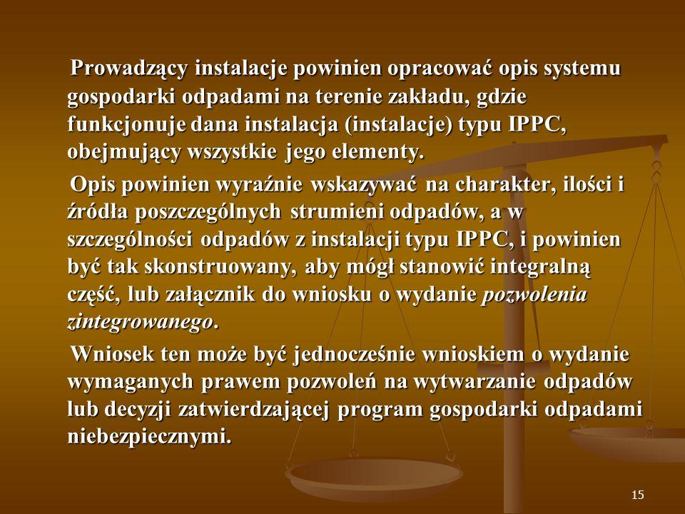 Prowadzący instalacje powinien opracować opis systemu gospodarki odpadami na terenie zakładu, gdzie funkcjonuje dana instalacja (instalacje) typu IPPC, obejmujący wszystkie jego elementy.