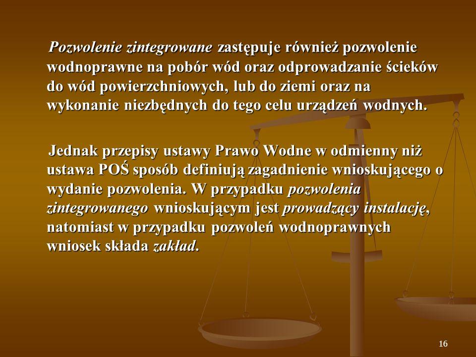 Pozwolenie zintegrowane zastępuje również pozwolenie wodnoprawne na pobór wód oraz odprowadzanie ścieków do wód powierzchniowych, lub do ziemi oraz na wykonanie niezbędnych do tego celu urządzeń wodnych.