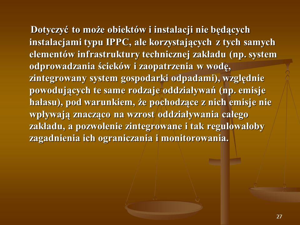 Dotyczyć to może obiektów i instalacji nie będących instalacjami typu IPPC, ale korzystających z tych samych elementów infrastruktury technicznej zakładu (np.