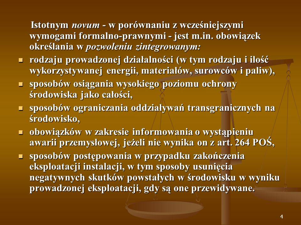 Istotnym novum - w porównaniu z wcześniejszymi wymogami formalno-prawnymi - jest m.in. obowiązek określania w pozwoleniu zintegrowanym: