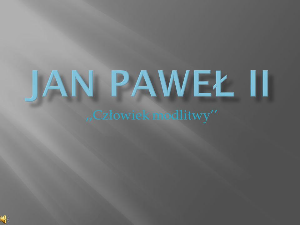 Jan Paweł ii ,,Człowiek modlitwy''