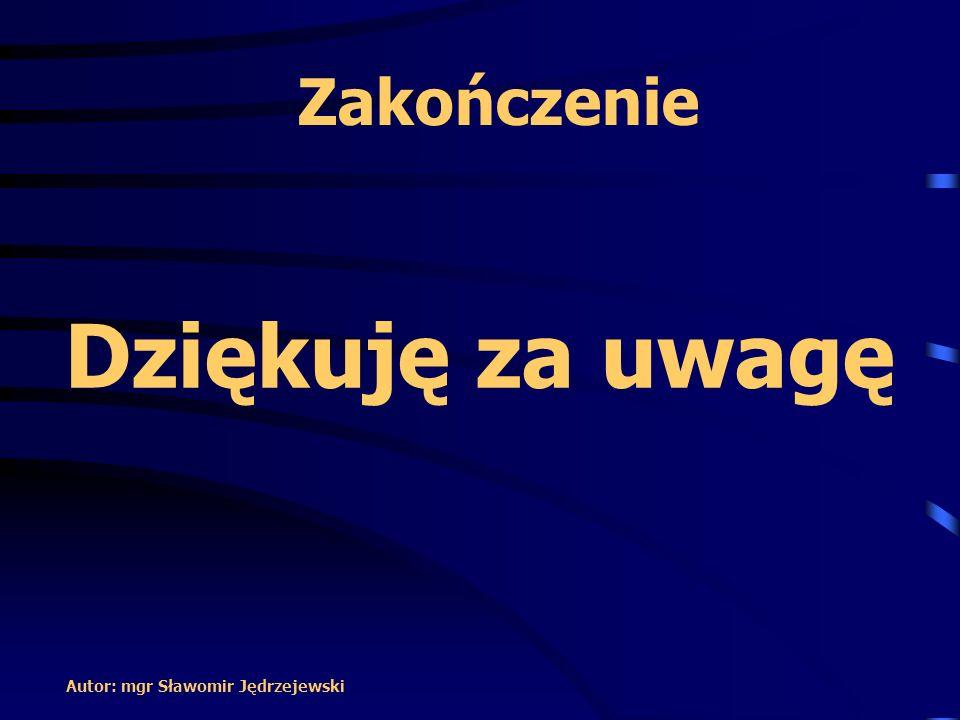 Zakończenie Dziękuję za uwagę Autor: mgr Sławomir Jędrzejewski