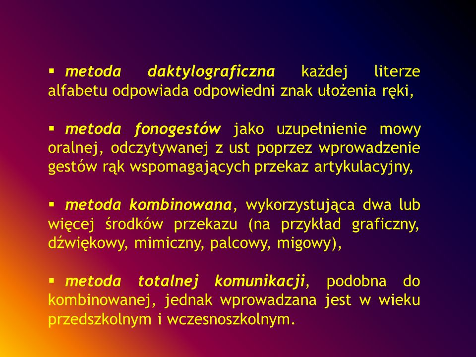 metoda daktylograficzna każdej literze alfabetu odpowiada odpowiedni znak ułożenia ręki,