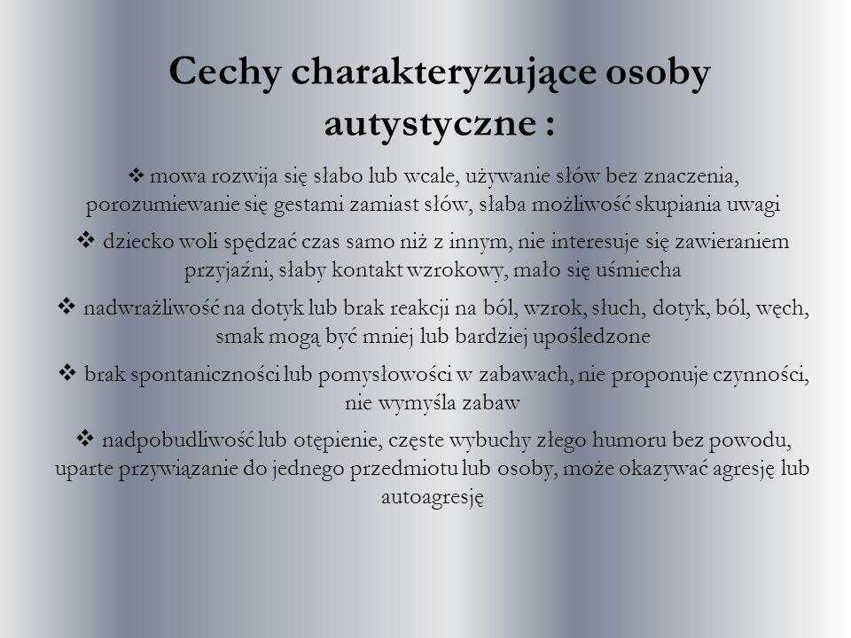 Cechy charakteryzujące osoby autystyczne :
