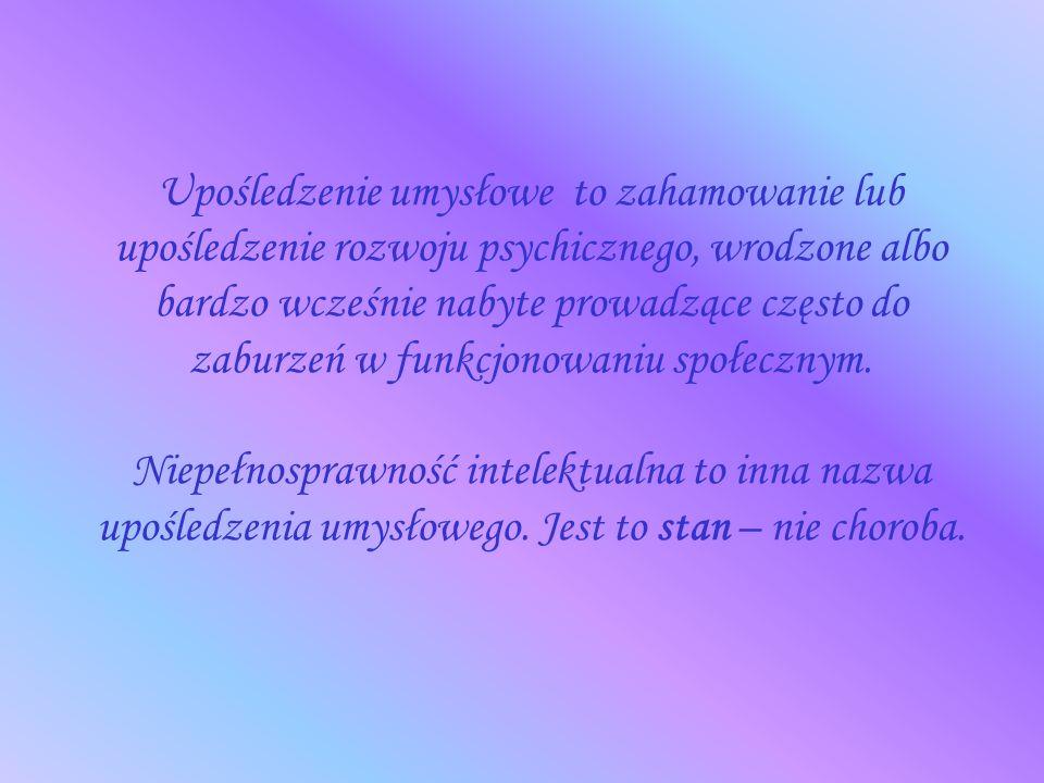 Upośledzenie umysłowe to zahamowanie lub upośledzenie rozwoju psychicznego, wrodzone albo bardzo wcześnie nabyte prowadzące często do zaburzeń w funkcjonowaniu społecznym.