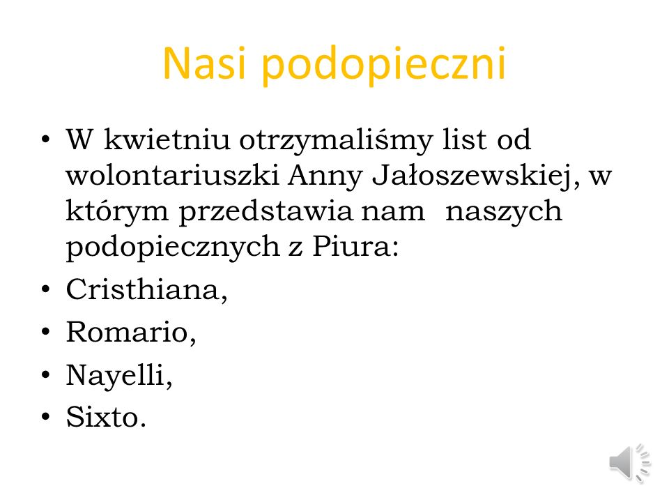 Nasi podopieczni W kwietniu otrzymaliśmy list od wolontariuszki Anny Jałoszewskiej, w którym przedstawia nam naszych podopiecznych z Piura: