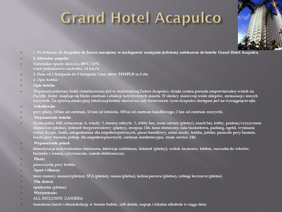 Grand Hotel Acapulco 1. Po dotarciu do Acapulco de Juarez nocujemy w noclegowni następnie jedziemy autokarem do hotelu Grand Hotel Acapulco.