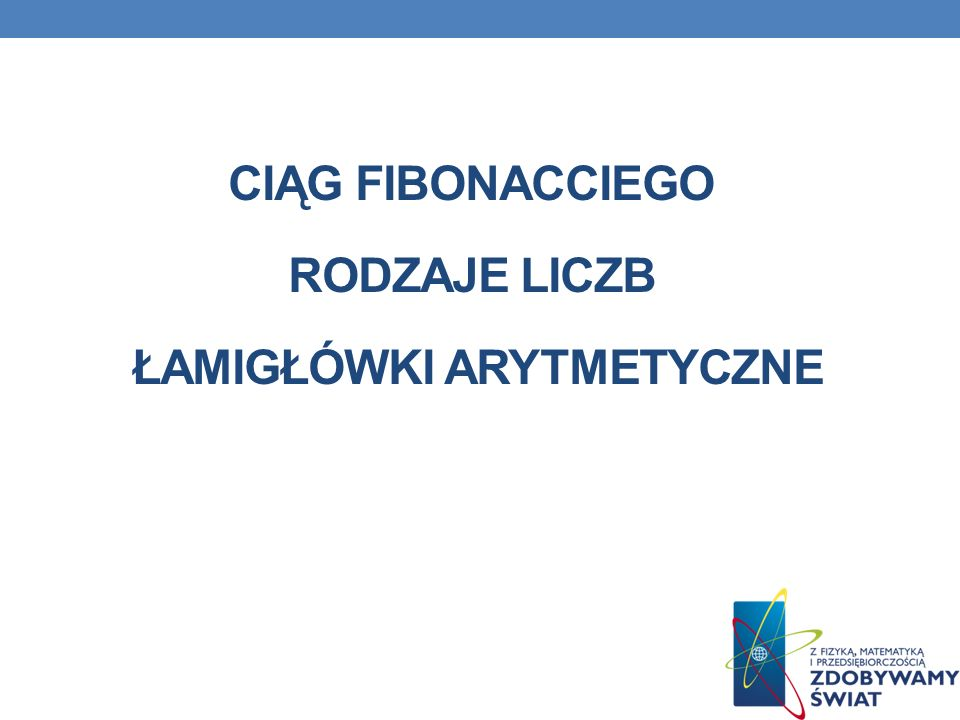 Ciąg Fibonacciego Rodzaje liczb Łamigłówki arytmetyczne
