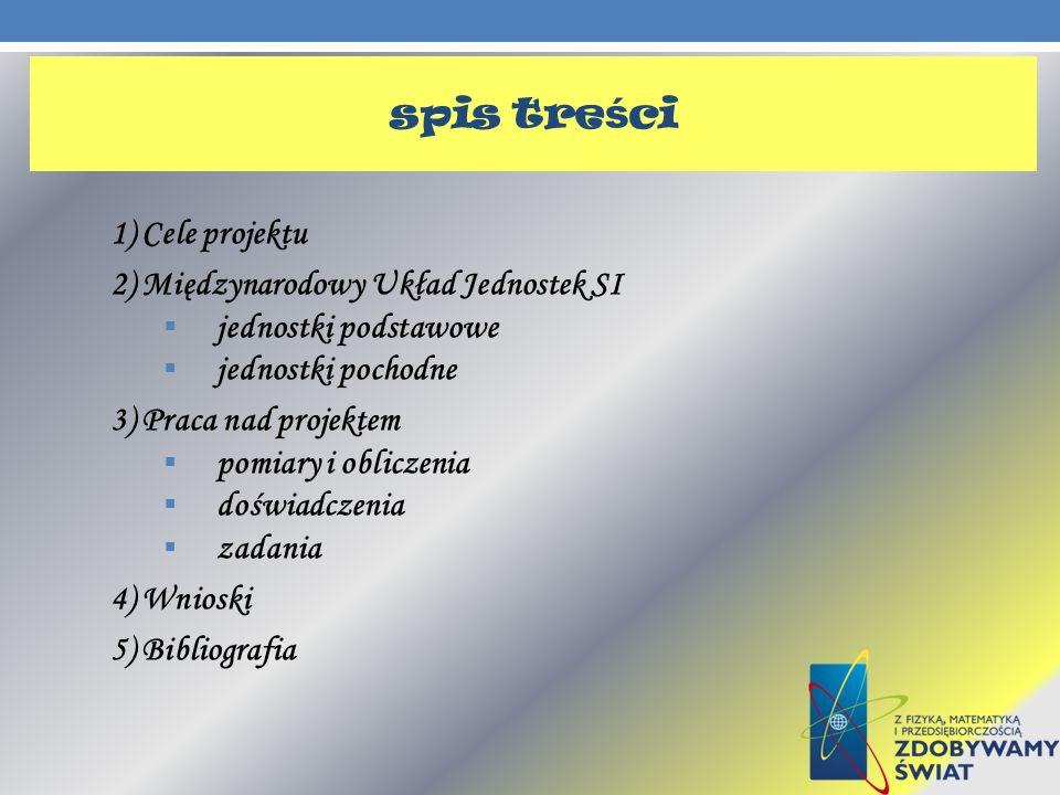 spis treści 1) Cele projektu 2) Międzynarodowy Układ Jednostek SI