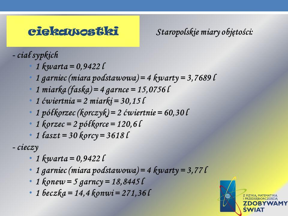 ciekawostki Staropolskie miary objętości: - ciał sypkich