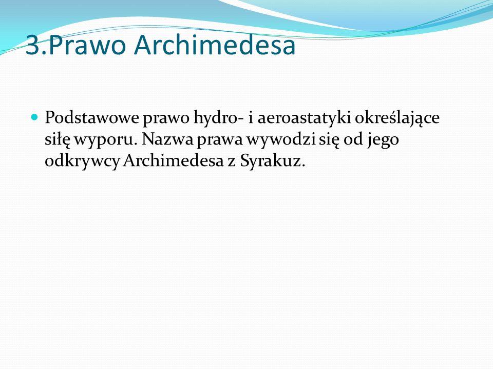 3.Prawo Archimedesa Podstawowe prawo hydro- i aeroastatyki określające siłę wyporu.