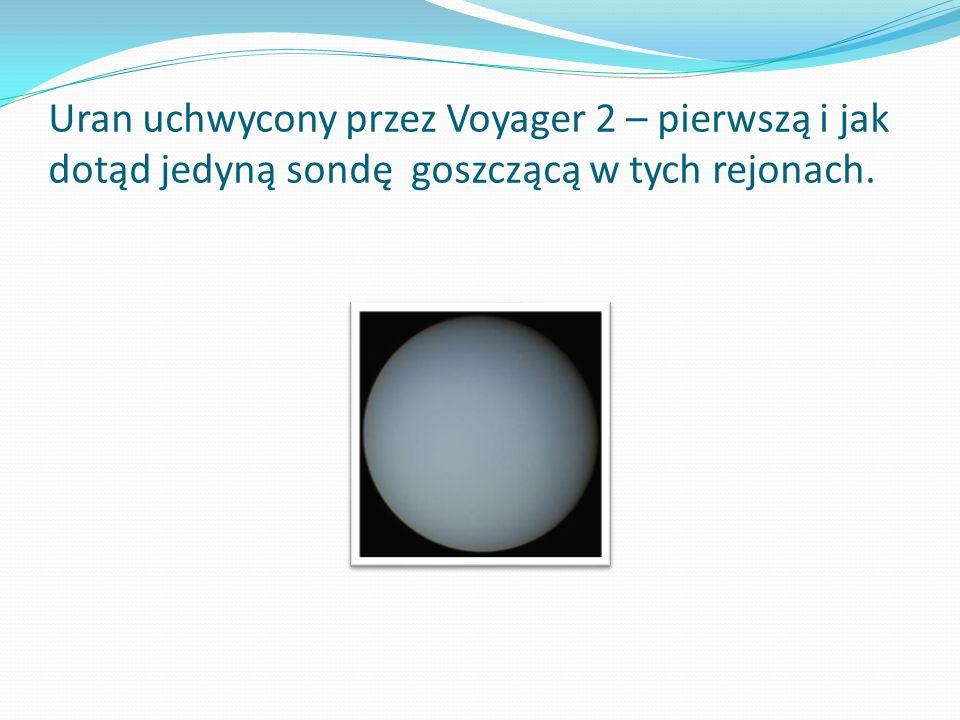 Uran uchwycony przez Voyager 2 – pierwszą i jak dotąd jedyną sondę goszczącą w tych rejonach.