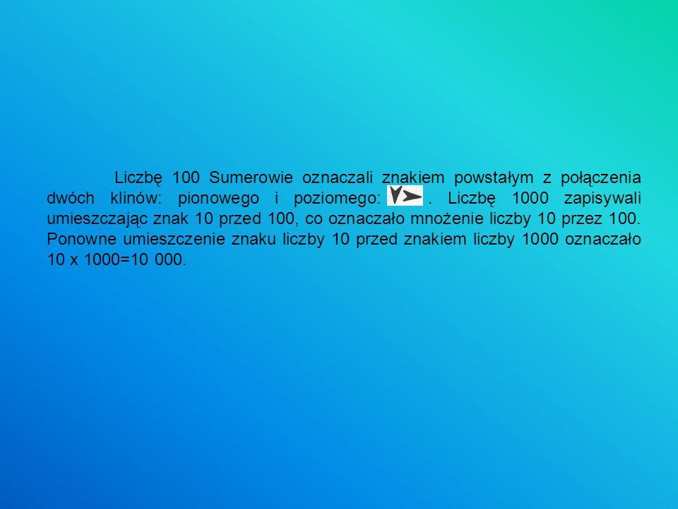 Liczbę 100 Sumerowie oznaczali znakiem powstałym z połączenia dwóch klinów: pionowego i poziomego: .