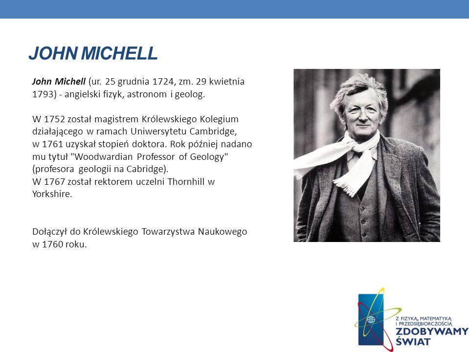 John Michell John Michell (ur. 25 grudnia 1724, zm. 29 kwietnia 1793) - angielski fizyk, astronom i geolog.