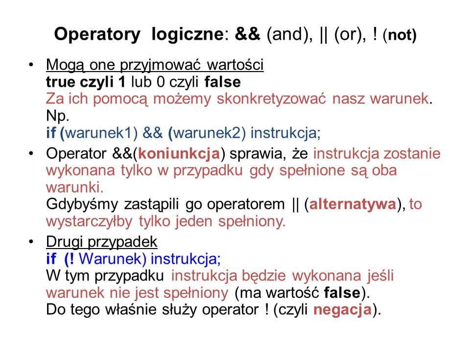 Operatory logiczne: && (and), || (or), ! (not)
