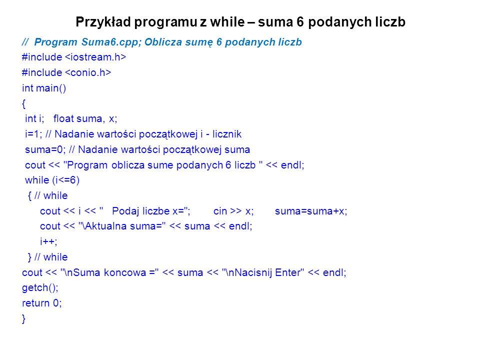 Przykład programu z while – suma 6 podanych liczb