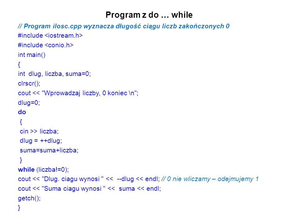 Program z do … while // Program ilosc.cpp wyznacza długość ciągu liczb zakończonych 0. #include <iostream.h>
