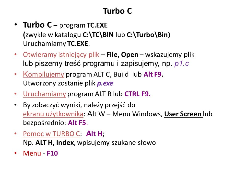 Turbo C Turbo C – program TC.EXE (zwykle w katalogu C:\TC\BIN lub C:\Turbo\Bin) Uruchamiamy TC.EXE.
