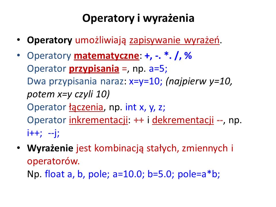 Operatory i wyrażenia Operatory umożliwiają zapisywanie wyrażeń.