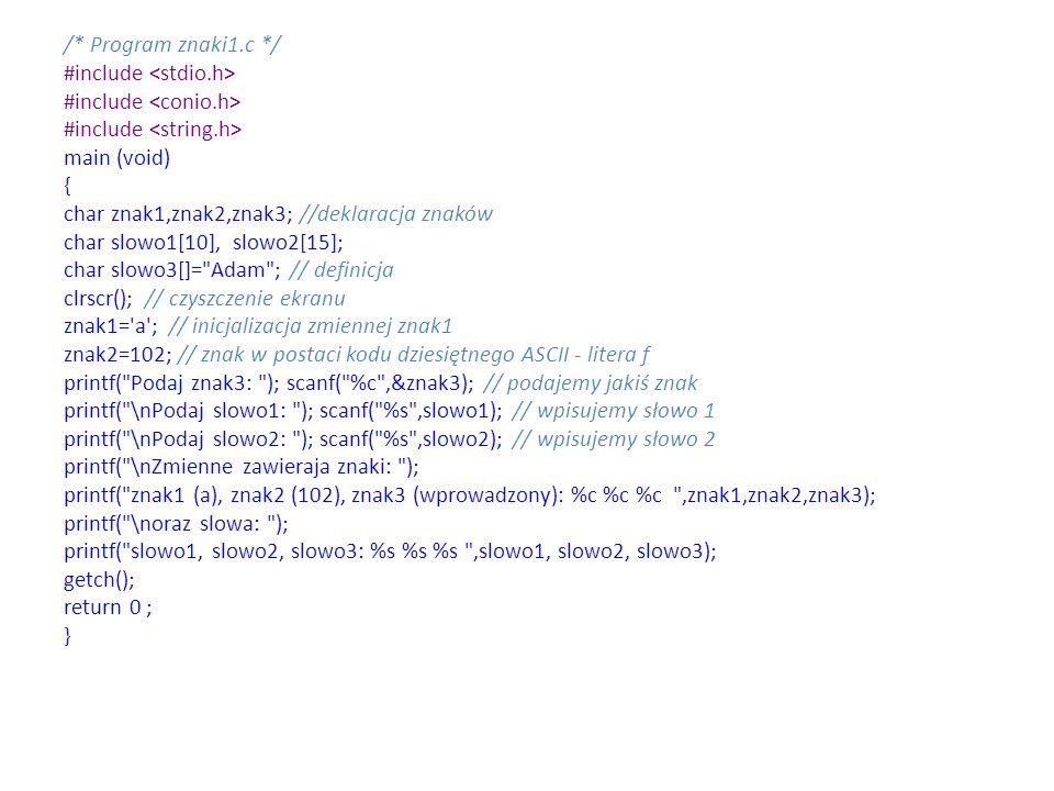 /* Program znaki1.c */ #include <stdio.h> #include <conio.h> #include <string.h> main (void) { char znak1,znak2,znak3; //deklaracja znaków.