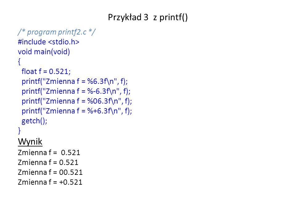 Przykład 3 z printf() Wynik /* program printf2.c */