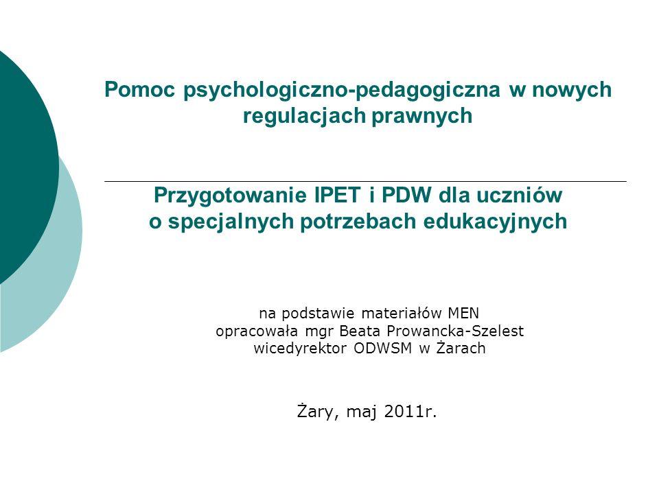 Pomoc psychologiczno-pedagogiczna w nowych regulacjach prawnych Przygotowanie IPET i PDW dla uczniów o specjalnych potrzebach edukacyjnych