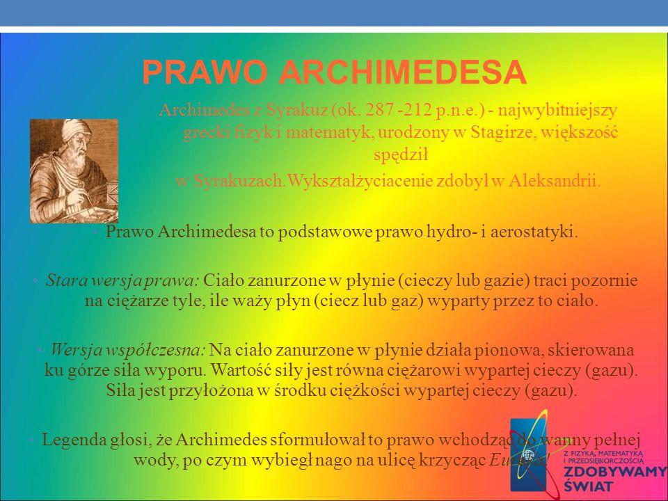 PRAWO ARCHIMEDESAArchimedes z Syrakuz (ok. 287 -212 p.n.e.) - najwybitniejszy grecki fizyk i matematyk, urodzony w Stagirze, większość spędził.