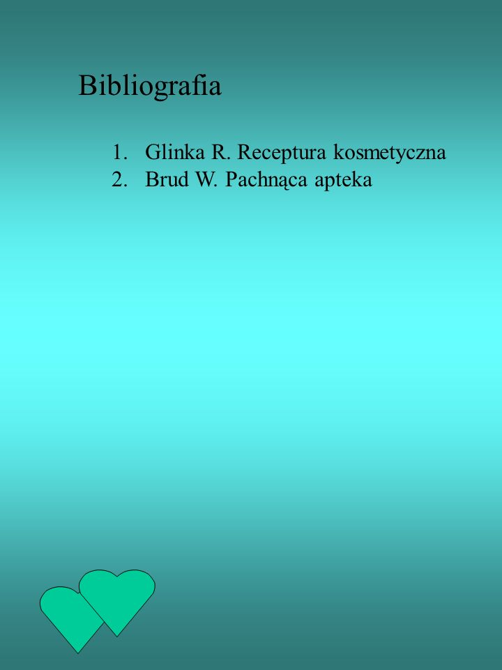Bibliografia Glinka R. Receptura kosmetyczna Brud W. Pachnąca apteka