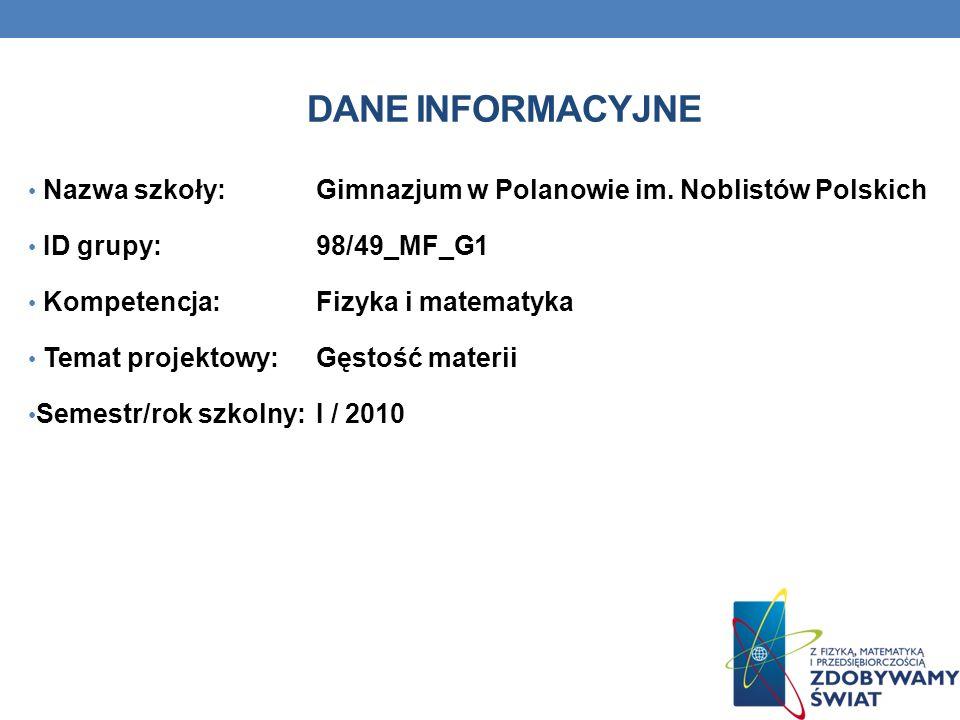 Dane INFORMACYJNE Nazwa szkoły: Gimnazjum w Polanowie im. Noblistów Polskich. ID grupy: 98/49_MF_G1.