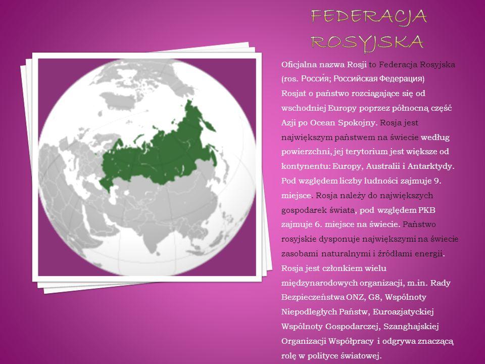 Federacja rosyjska Oficjalna nazwa Rosji to Federacja Rosyjska (ros. Росси́я; Российская Федерация)