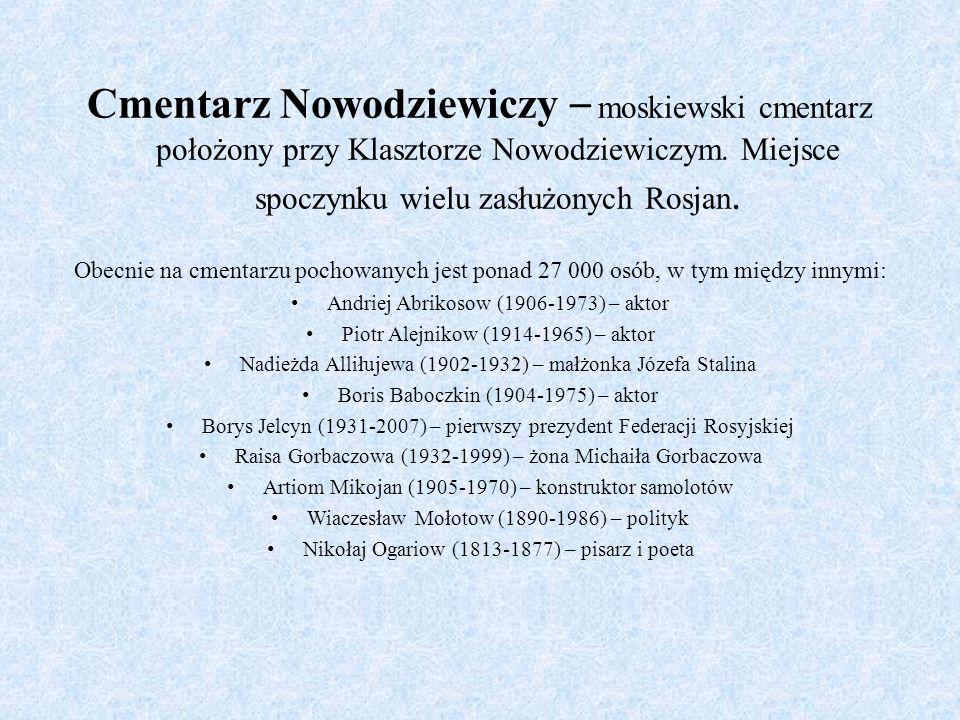 Cmentarz Nowodziewiczy – moskiewski cmentarz położony przy Klasztorze Nowodziewiczym. Miejsce spoczynku wielu zasłużonych Rosjan.