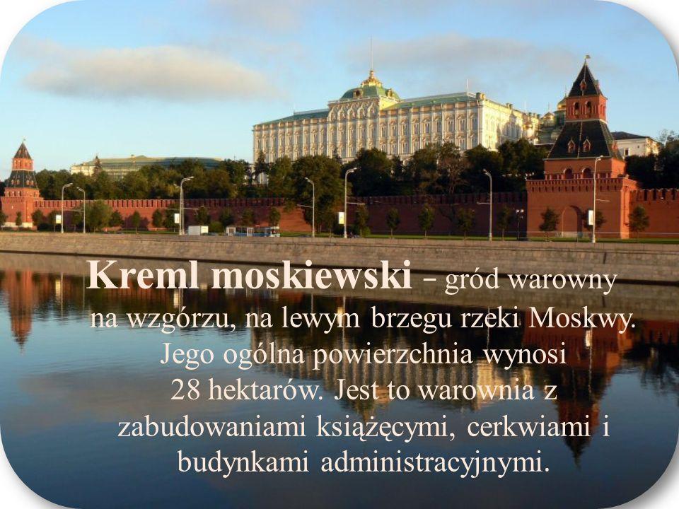 Kreml moskiewski − gród warowny na wzgórzu, na lewym brzegu rzeki Moskwy.