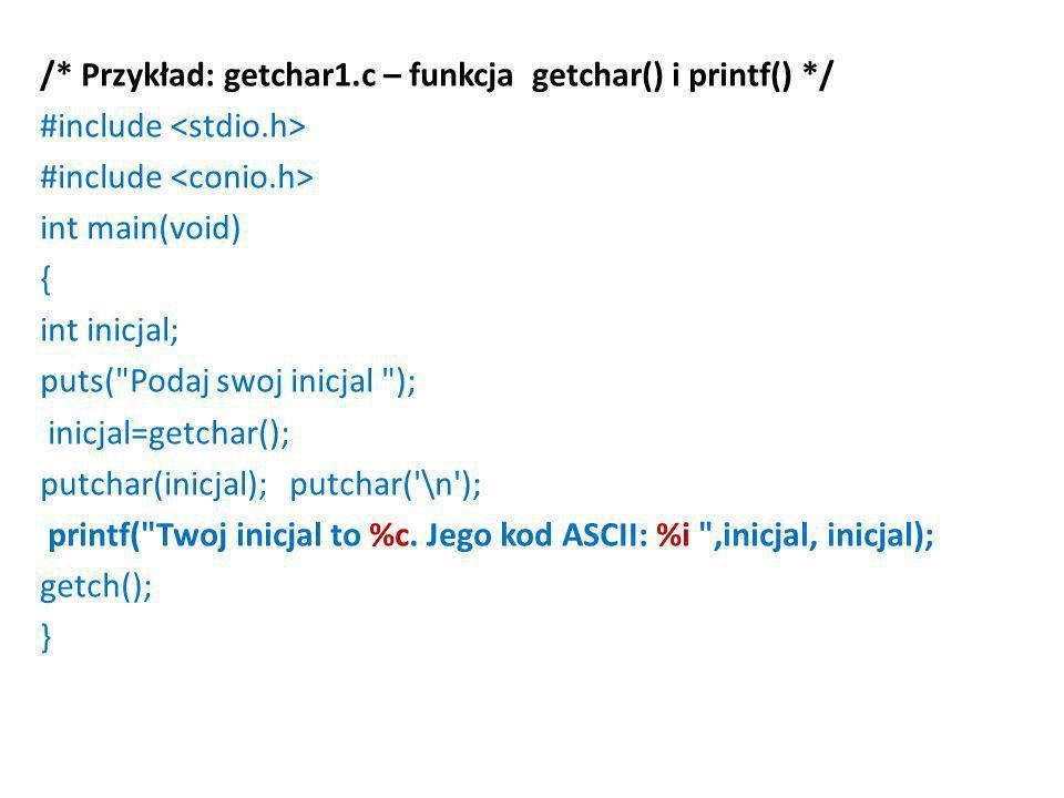 /* Przykład: getchar1.c – funkcja getchar() i printf() */