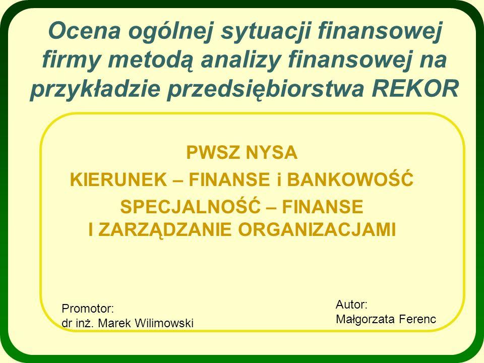 Ocena ogólnej sytuacji finansowej firmy metodą analizy finansowej na przykładzie przedsiębiorstwa REKOR