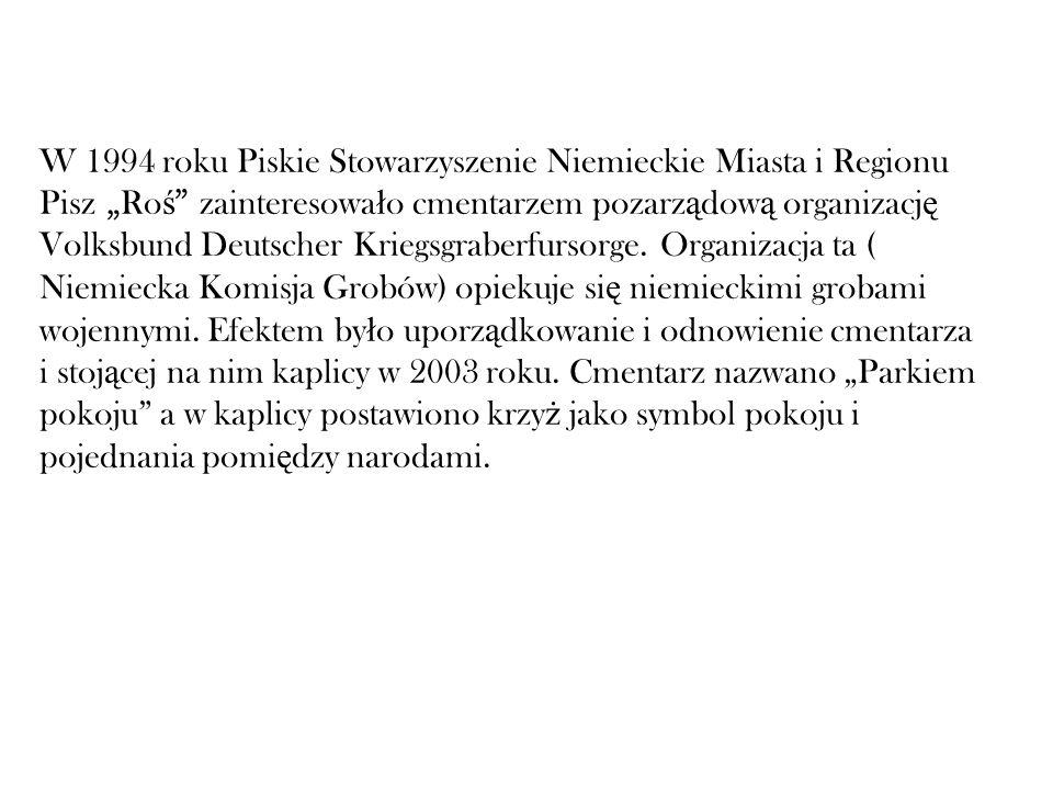 """W 1994 roku Piskie Stowarzyszenie Niemieckie Miasta i Regionu Pisz """"Roś zainteresowało cmentarzem pozarządową organizację Volksbund Deutscher Kriegsgraberfursorge."""