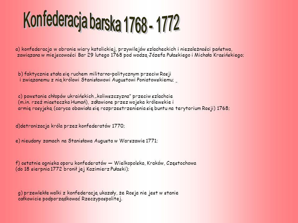 Konfederacja barska 1768 - 1772 a) konfederacja w obronie wiary katolickiej, przywilejów szlacheckich i niezależności państwa,